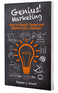 Genius! Marketing How to Brand, Target and Market like a Genius! Stephen L. Eckert